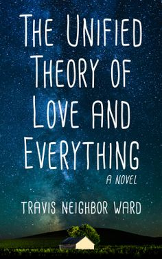 """THE UNIFIED THEORY OF LOVE AND EVERYTHING,"" BY TRAVIS NEIGHBOR WARD PUBLICATION: NORTHSIDE BOOKS; OCTOBER 17, 2016 Synopsis:  Emerson Wheeler has everything she ever wanted: two beauti…"
