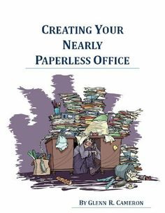Creating Your Nearly Paperless Office by Glenn Cameron. $3.39. Publisher: Glenn R. Cameron; 1 edition (June 1, 2012). 73 pages