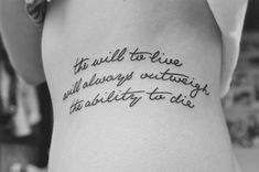 """""""The will to live will always outweigh the ability to die""""   I seriously doubt that, but it's a good rule to live by"""