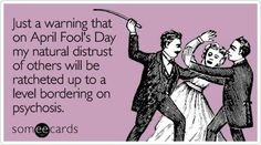 warning-natural-distrust-others-april-fools-day-ecard-someecards