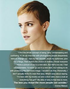 Emma Watson's quote on modesty. I love this so much. If I liked girls, believe me, Emma, you would have a stalker on your hands...