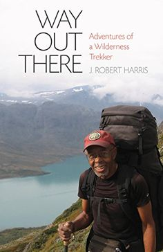 Way Out There: Adventures of a Wilderness Trekker by J. R...