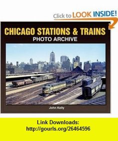 Chicago Stations  Trains Photo Archive (9781583882160) John Kelly , ISBN-10: 1583882162  , ISBN-13: 978-1583882160 ,  , tutorials , pdf , ebook , torrent , downloads , rapidshare , filesonic , hotfile , megaupload , fileserve