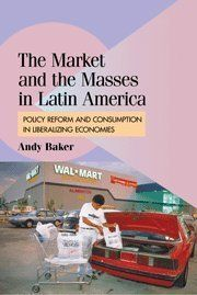 The Market and the Masses in Latin America: Policy Reform and Consumption in Liberalizing Economies (Cambridge Studies in Comparative Politics) by Andy Baker. $99.00. Author: Andy Baker. Publication: March 23, 2009. Publisher: Cambridge University Press; 1 edition (March 23, 2009). 356 pages. Series - Cambridge Studies in Comparative Politics