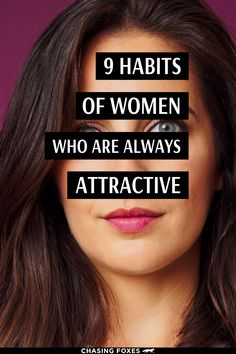 It can be easy to compare ourselves to other people, but thankfully, there's no objective measure of attractiveness. But there are general tips that can help. Here are 9 general habits of women who always stay attractive. #ChasingFoxes #BeautyHabits