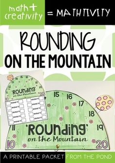 Rounding to the Nearest TenMathtivity - Rounding on the MountainCombine a lesson on 'rounding' with craft and creativity!This packet will provide you with template pieces to make a cute 'mountain and ball' to show students what happens when you round a number.