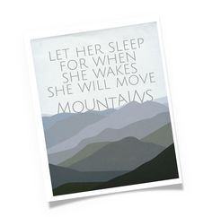 Let Her Sleep for When She Wakes She Will Move Mountains - Let Him Slee - Nursery Art Print - Wall Poster - Baby Kid Room - Quote Saying by EmbieOnline on Etsy https://www.etsy.com/listing/230337685/let-her-sleep-for-when-she-wakes-she