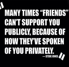 And those are the fair weather friends you have to weed out :)