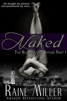 Naked (The Blackstone Affair, Part 1) by Raine Miller,     SOOOOOO Good...can't wait till part 2