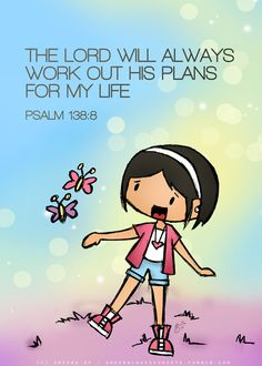 """The Lord will always work out His plans for my life."" (Psalm 138:8)"