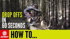 Video: Learn How To Ride Drop Offs In (Nearly) 60 Seconds | Singletracks Mountain Bike News