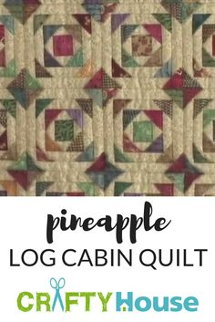 Pineapple Log Cabin Quilt // You Are Going to Love the Meaning Behind This Quilt As Much As You Will Love the Pattern!