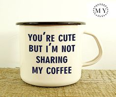 COFFEE MUG Custom Engraved Metal MUG Personal Tumbler w/ Sentence: You're Cute But I'm Not Sharing My Coffee. $19.03 USD. Handmade item. Metal, steel, enamel, enamelware. Ships worldwide from Poland, by MugYourself