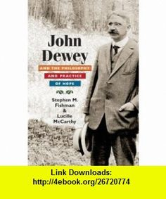 John Dewey and the Philosophy and Practice of Hope (9780252032004) Stephen Fishman, Lucille McCarthy , ISBN-10: 0252032004  , ISBN-13: 978-0252032004 ,  , tutorials , pdf , ebook , torrent , downloads , rapidshare , filesonic , hotfile , megaupload , fileserve