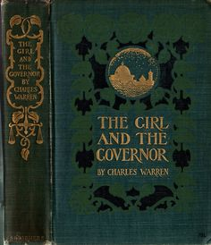 The Girl and the Governor by Charles Warren, Scribner, 1900 // designed by Margaret Armstrong | Flickr
