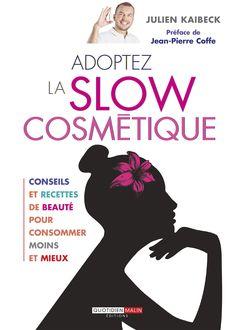 Adoptez la Slow Cosmétique est le guide pratique à l'origine du mouvement, libérez vous du lavage de cerveau et consommer la beauté autrement :)