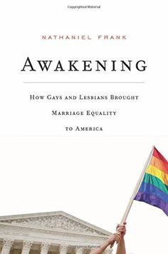 Awakening: How Gays and Lesbians Brought Marriage Equality to America