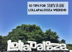 10 Tips For Surviving Lollapalooza Weekend!