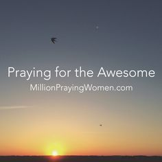praying for the awesome
