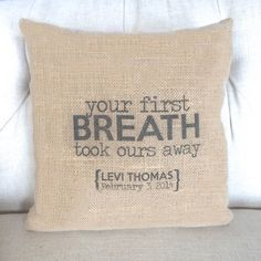 Hey, I found this really awesome Etsy listing at https://www.etsy.com/listing/183619969/your-first-breath-took-ours-away-burlap