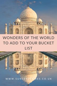 Wonders Of The World To Add To Your Bucket List - Sunset Desires