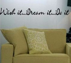 Wish it. Dream it. Do it. Quote
