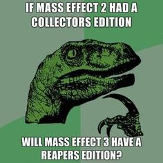 """Philosoraptor Mass Effect. OMG I'd die if they released a """"Reaper"""" edition!"""