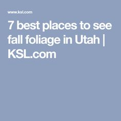 7 Best Places To See Fall Foliage In Utah Ksl Com