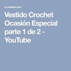 Vestido Crochet Ocasión Especial parte 1 de 2 - YouTube