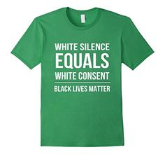 Men's White Silence = White Consent Black Lives Matter T-Shirt 3XL Grass -- Awesome products selected by Anna Churchill