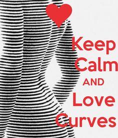 KEEP CALM AND LOVE CURVES