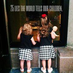 25 lies the world tells to our children-- parenthood/culture/lies vs. truth www.shelleysmucker.blogspot.com