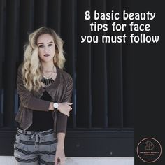 8 basic beauty tips for face you must follow A flawless, radiating face is a dream of every girl, but it's not that easy to achieve. You need to take extra care of your face on regular basis, and go extra mile to maintain it. Read More>>https://goo.gl/1UbQf5