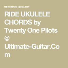 RIDE UKULELE CHORDS by Twenty One Pilots @ Ultimate-Guitar.Com