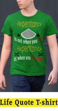 Repentance is not when you cry, Repentance is when you change! Design Quotes, Funny Tees, Shirts With Sayings, You Changed, Cry, Life Quotes, Cotton, T Shirt, Tops