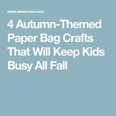 4 Autumn-Themed Paper Bag Crafts That Will Keep Kids Busy All Fall