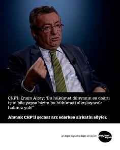 """CHP'li Engin Altay: """"Bu hükümet dünyanın en doğru işini bile yapsa bizim bu hükümeti alkışlayacak halimiz yok!""""  Ahmak CHP'li şecaat arz ederken sirkatin söyler."""