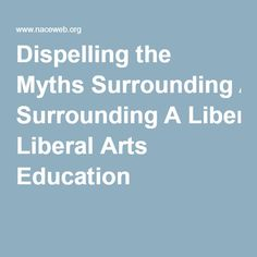 Dispelling the Myths Surrounding A Liberal Arts Education
