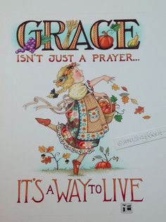 "♥ ""GRACE isn't just a prayer - It's a way to live!"" ♥ ~ Illustration by Mary Engelbreit Mary Engelbreit, Lynda Barry, Creation Photo, Photo Images, Spiritus, Grand Tour, Precious Moments, Cool Words, Bible Verses"