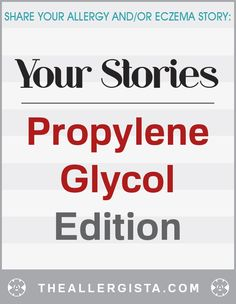 Your Stories : Propylene Glycol Edition — The Allergista