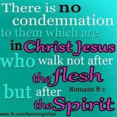 ROMANS There is therefore now no condemnation to them which are in Christ Jesus, who walk not after the flesh, but after the Spirit. Bible Words, Bible Scriptures, Jesus Is Lord, Jesus Christ, Savior, No Condemnation, Gospel Quotes, Bible Quotes, Born Again Christian