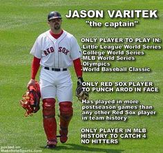 Even though I don't like the Red Sox as a whole. . Love Jason Varitek.