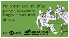 I'm pretty sure it's office policy that summer Happy Hours start at lunch. Hahahahaha!  Some days it's necessary!