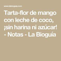 Tarta-flor de mango con leche de coco, ¡sin harina ni azúcar! - Notas - La Bioguía