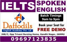 IELTS Coaching in Jammu,IELTS Institute in Jammu,Daffodils Study Abroad Jammu,Daffodils English Academy in Jammu,Daffodils Best IELTS Institute in Jammu,Spoken English Course in Jammu,Daffodils IELTS Free Demo Class in Jammu,IELTS Course in Jammu  Jammu Address:- Daffodils Study Abroad,  H. No. 26 B/C, Opposite Triveni Nursing Home, Gandhi Nagar, Jammu +91-191-2437715, +91-9697123835