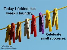 If you have a few weeks' laundry piling up, maybe it's because you have made some very good decisions. Did you play a little more today? Spend more time with a friend, your kids or a significant other? Maybe you rested or took a walk. The laundry will be there tomorrow ~ I think the right decisions usually include people (including taking care of yourself). Enjoy the day! Celebrate yourself! ~Kathy~  Photography from the artists at pixabay.com
