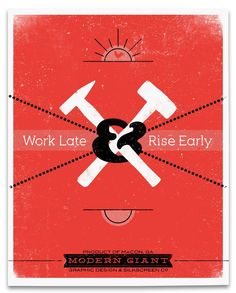 Work Late & Rise Early. (via Modern Giant Design)