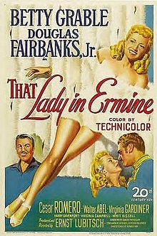 That Lady in Ermine is a 1948 American musical film directed by Ernst Lubitsch. The screenplay by Samson Raphaelson is based on the operetta Die Frau im Hermelin by Rudolph Schanzer and Ernst Welisch.  Although Lubitsch received sole credit as director, he died after only eight days of filming, and the project was completed by Otto Preminger