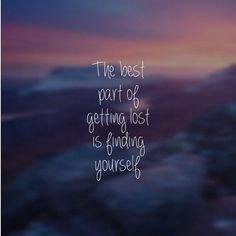The best part of getting lost is finding yourself. thedailyquotes.com