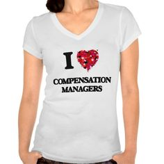 I love Compensation Managers T Shirt, Hoodie Sweatshirt